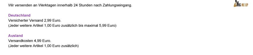 Wir versenden an Werktagen innerhalb 24 Stunden nach Zahlungseingang. Deutschland: Versicherter Versand 2,99 Euro. (Jeder weitere Artikel 1,00 Euro zusätzlich bis maximal 5,99 Euro) | Ausland: Versandkosten 4,99 Euro. (Jeder weitere Artikel 1,00 Euro zusätzlich)